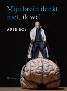Arie Bos: Mijn brein denkt niet, ik wel